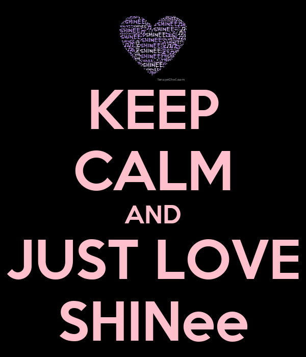 KEEP CALM AND JUST LOVE SHINee