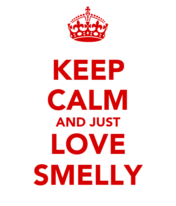 KEEP CALM AND JUST LOVE SMELLY