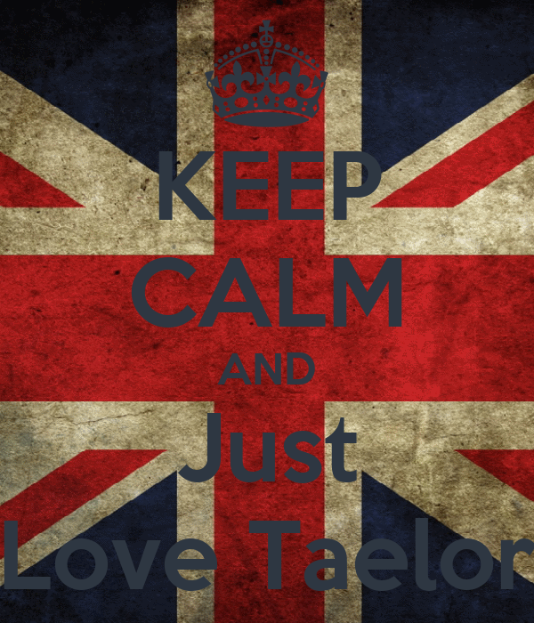 KEEP CALM AND Just Love Taelor