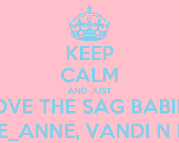 KEEP CALM AND JUST LOVE THE SAG BABIES LEE_ANNE, VANDI N KG