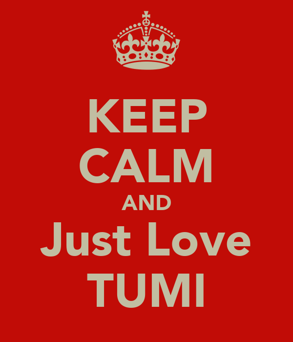 KEEP CALM AND Just Love TUMI