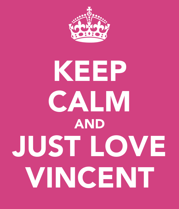 KEEP CALM AND JUST LOVE VINCENT