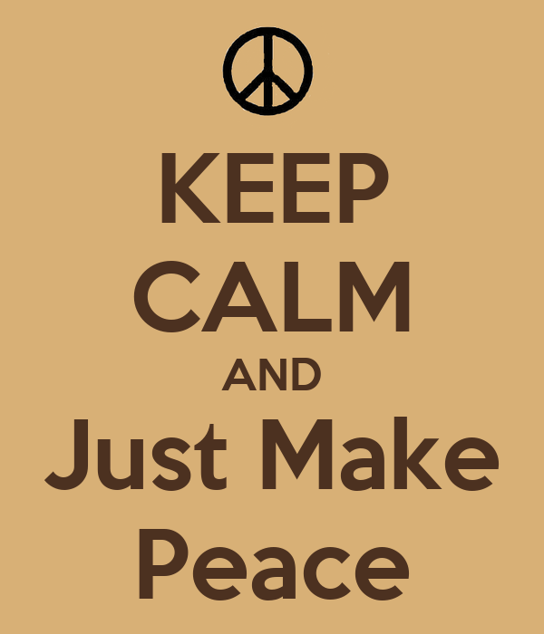 KEEP CALM AND Just Make Peace