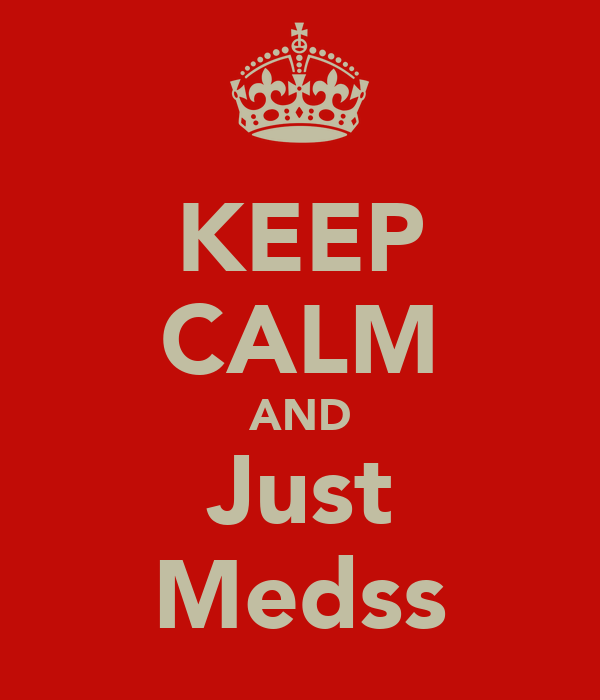 KEEP CALM AND Just Medss