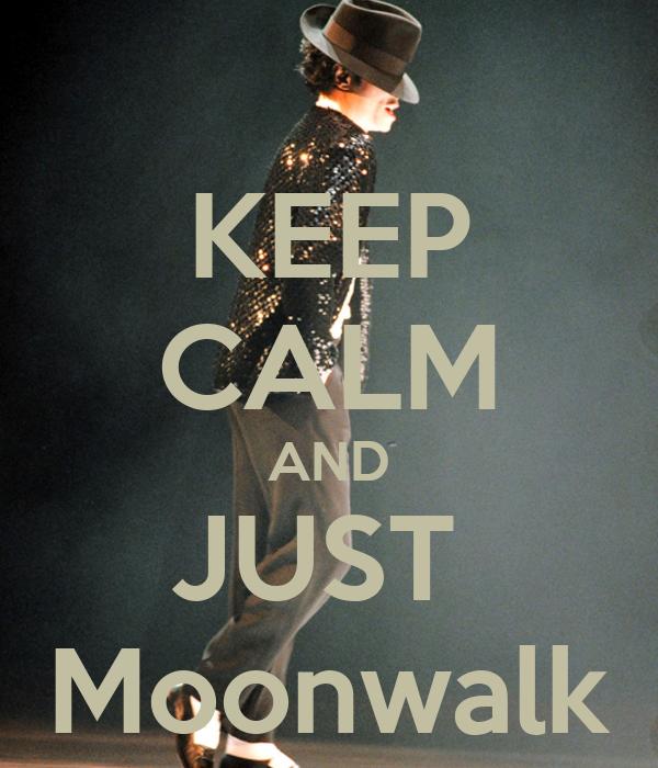 KEEP CALM AND JUST  Moonwalk