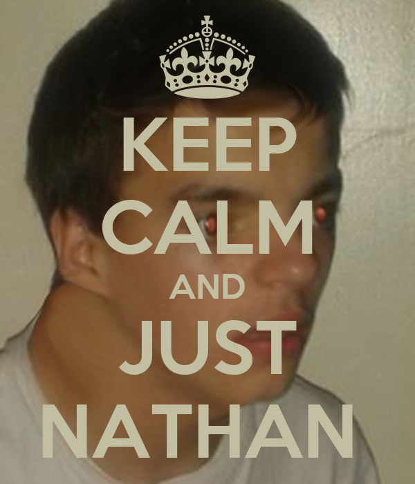 KEEP CALM AND JUST NATHAN