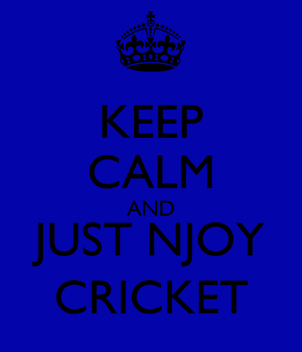 KEEP CALM AND JUST NJOY CRICKET