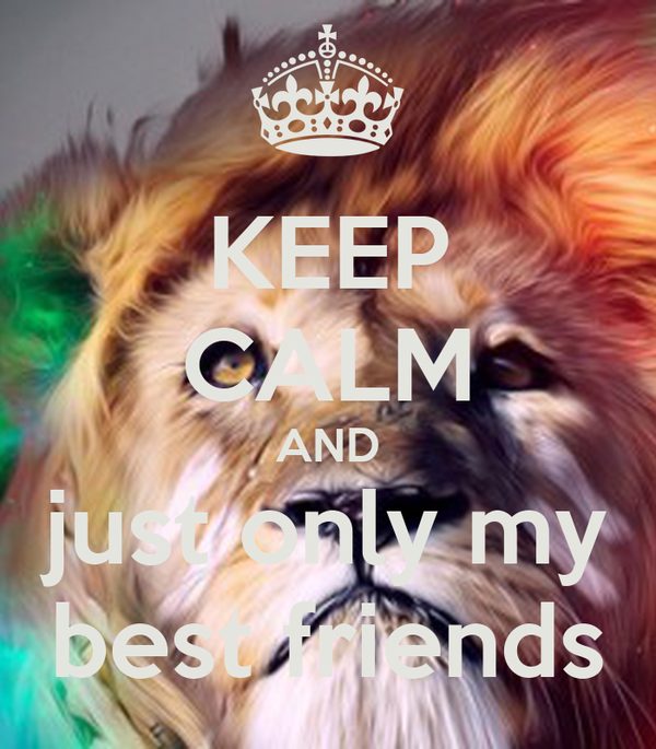 KEEP CALM AND just only my best friends