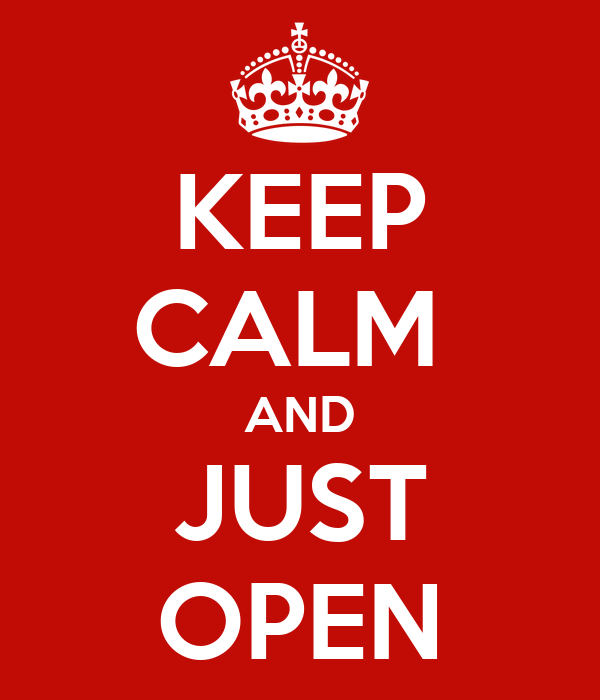 KEEP CALM  AND JUST OPEN