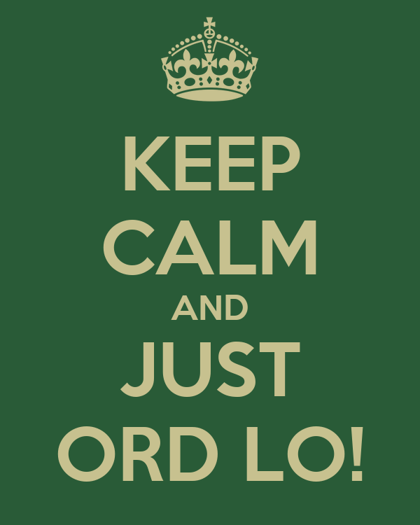 KEEP CALM AND JUST ORD LO!