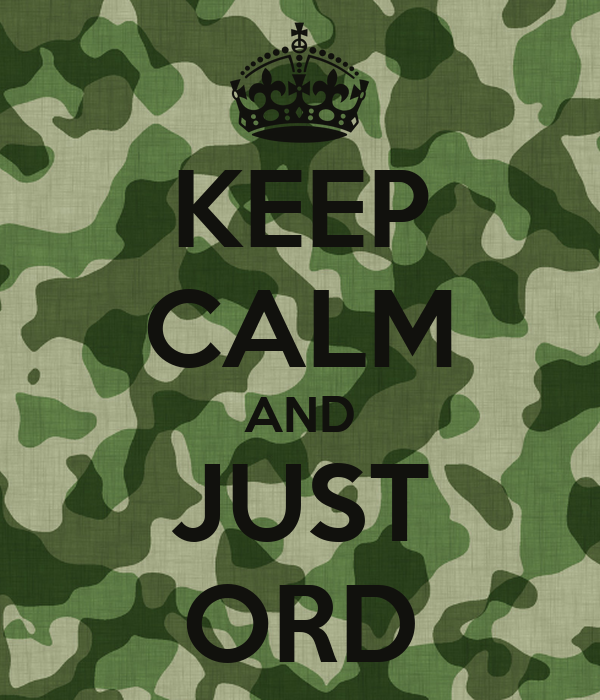 KEEP CALM AND JUST ORD