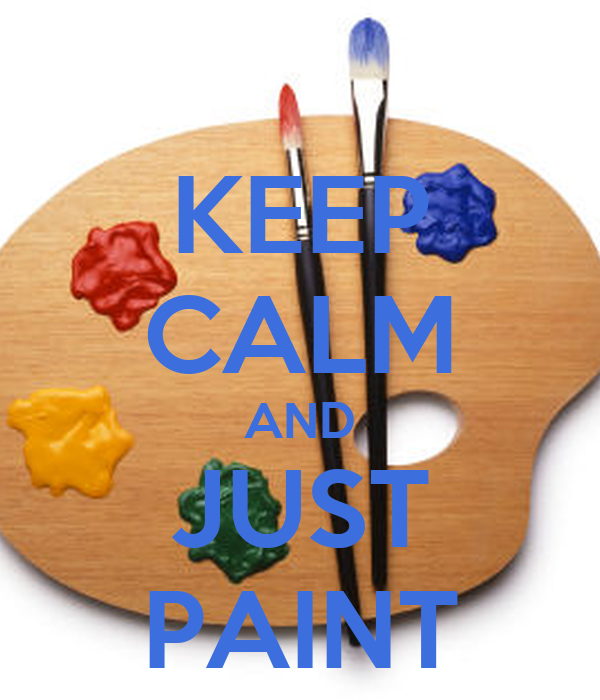 KEEP CALM AND JUST PAINT