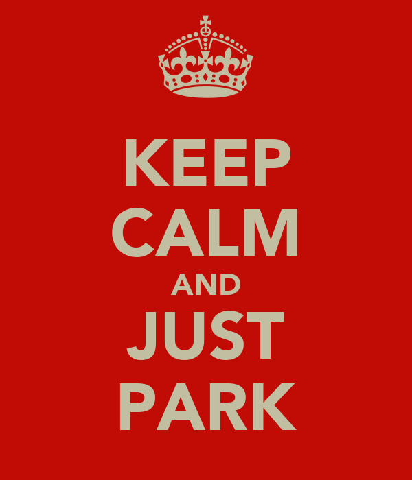 KEEP CALM AND JUST PARK