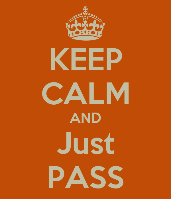 KEEP CALM AND Just PASS
