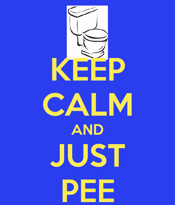 KEEP CALM AND JUST PEE