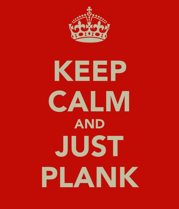 KEEP CALM AND JUST PLANK