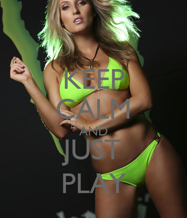 KEEP CALM AND JUST PLAY