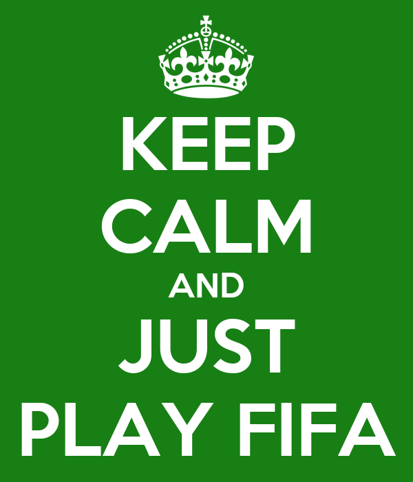 KEEP CALM AND JUST PLAY FIFA
