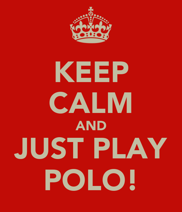 KEEP CALM AND JUST PLAY POLO!
