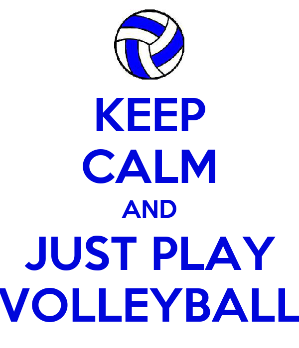 KEEP CALM AND JUST PLAY VOLLEYBALL