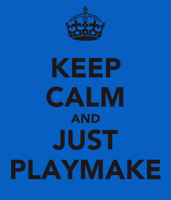 KEEP CALM AND JUST PLAYMAKE