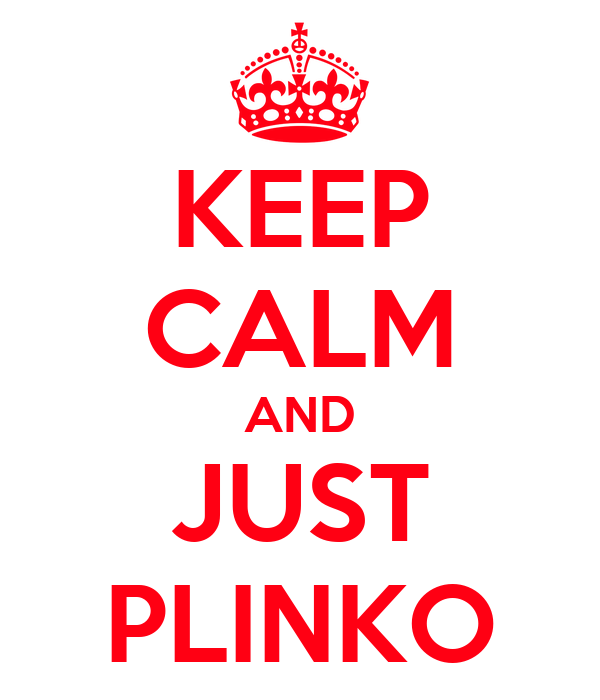 KEEP CALM AND JUST PLINKO