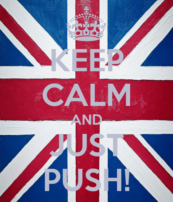 KEEP CALM AND JUST PUSH!