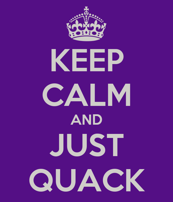 KEEP CALM AND JUST QUACK