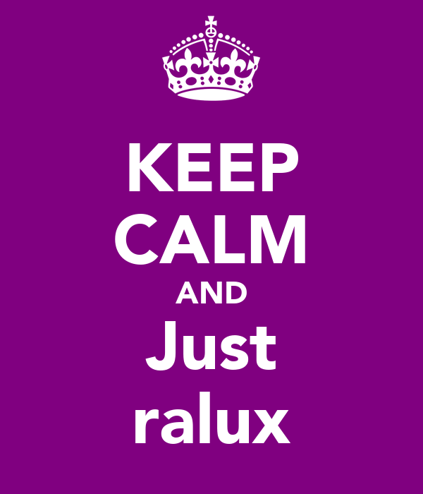 KEEP CALM AND Just ralux