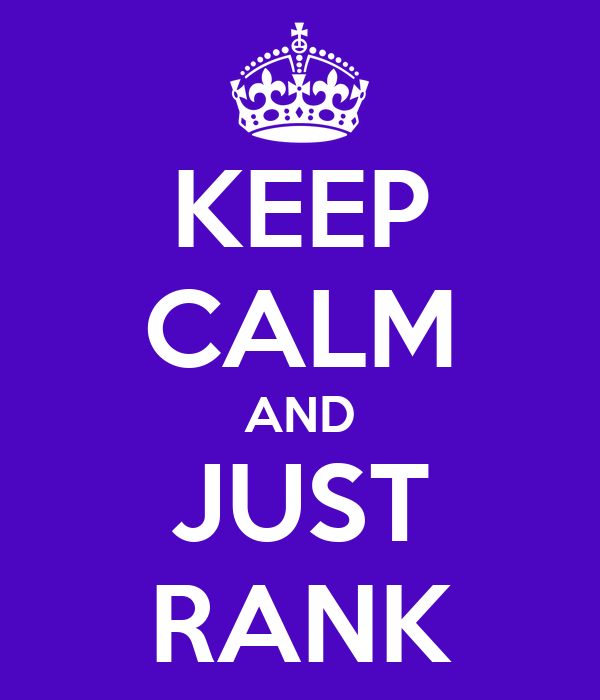 KEEP CALM AND JUST RANK