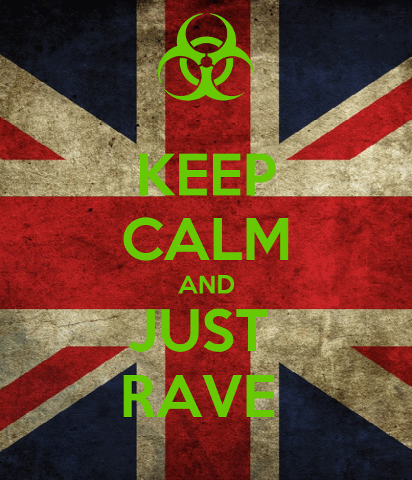 KEEP CALM AND JUST  RAVE