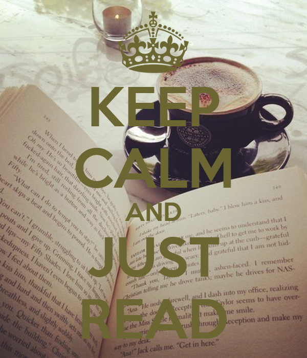 KEEP CALM AND JUST READ