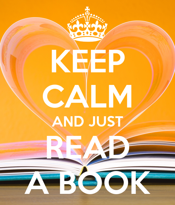 KEEP CALM AND JUST READ A BOOK