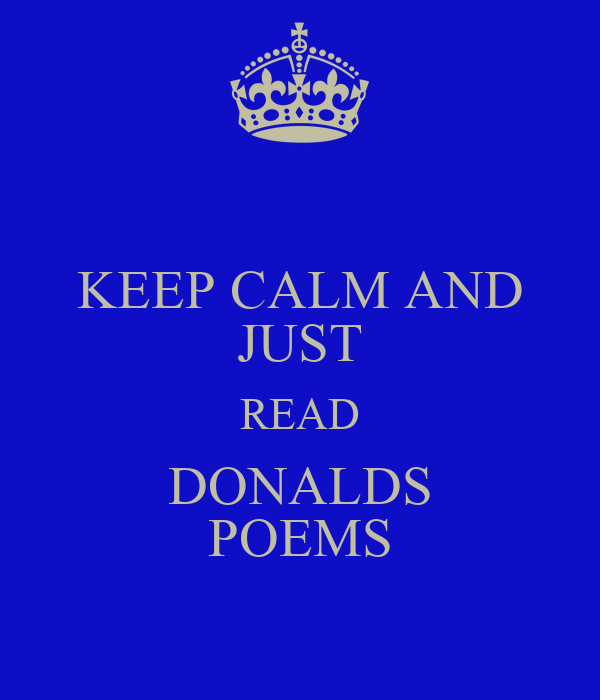 KEEP CALM AND JUST READ DONALDS POEMS