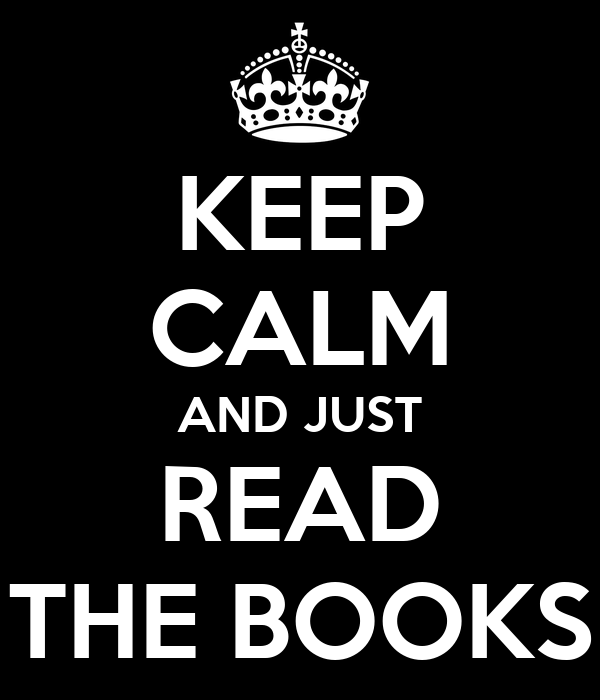 KEEP CALM AND JUST READ THE BOOKS