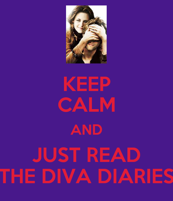 KEEP CALM AND JUST READ THE DIVA DIARIES