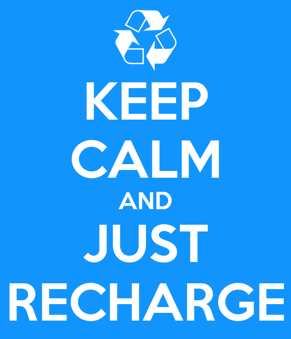 KEEP CALM AND JUST RECHARGE