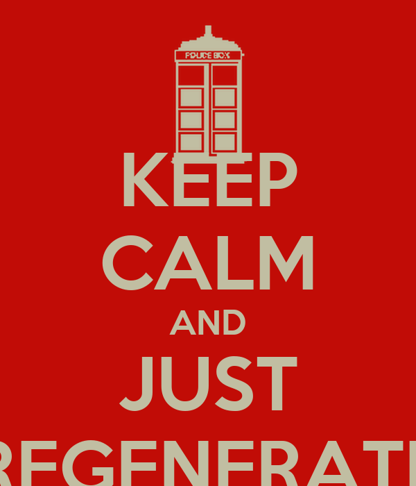 KEEP CALM AND JUST REGENERATE