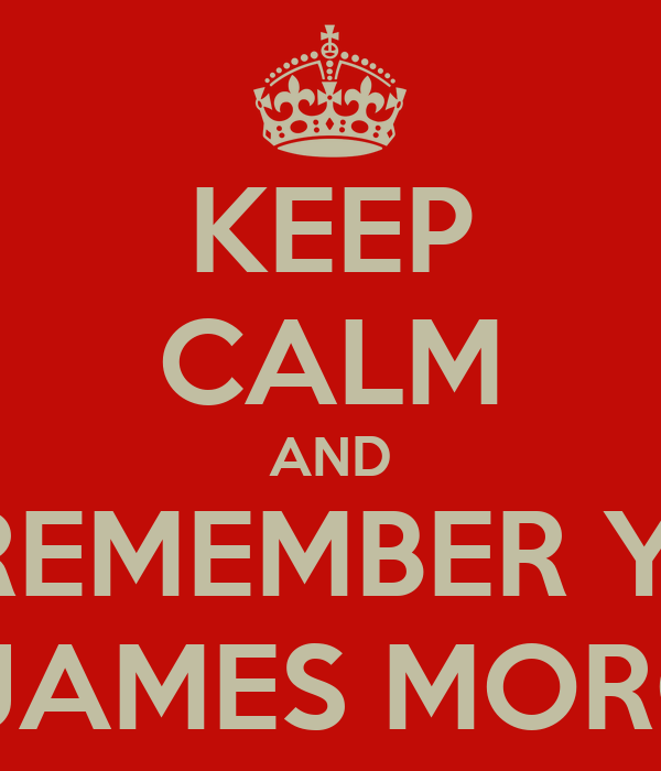 KEEP CALM AND JUST REMEMBER YOU'RE NOT JAMES MORGANS