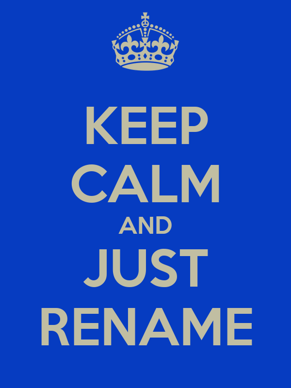 KEEP CALM AND JUST RENAME