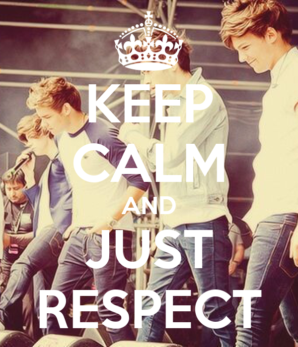 KEEP CALM AND JUST RESPECT