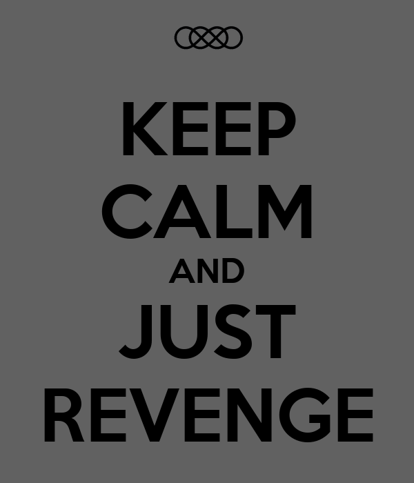 KEEP CALM AND JUST REVENGE