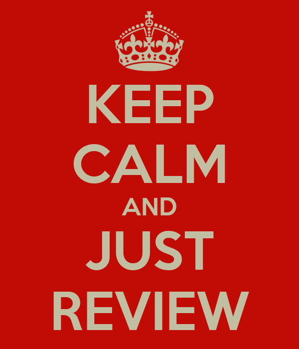 KEEP CALM AND JUST REVIEW