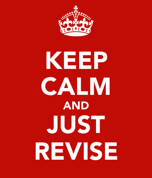KEEP CALM AND JUST REVISE