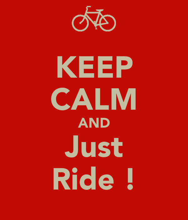 KEEP CALM AND Just Ride !