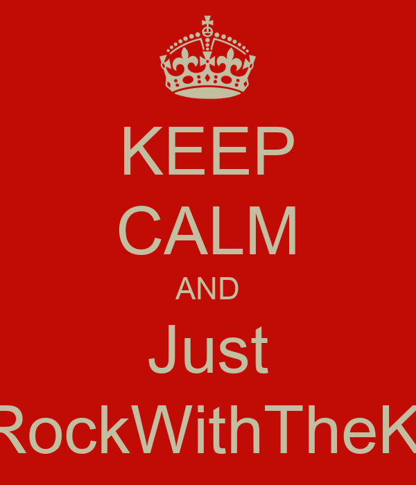 KEEP CALM AND Just #RockWithTheKid