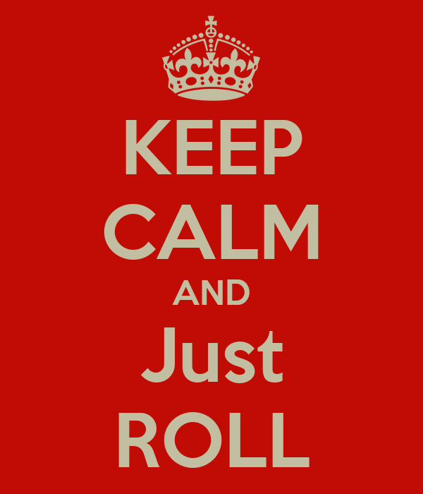 KEEP CALM AND Just ROLL