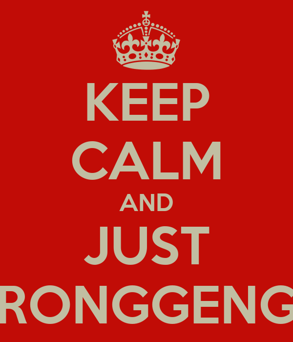 KEEP CALM AND JUST RONGGENG