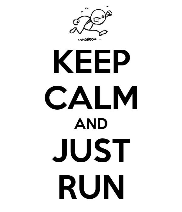 KEEP CALM AND JUST RUN