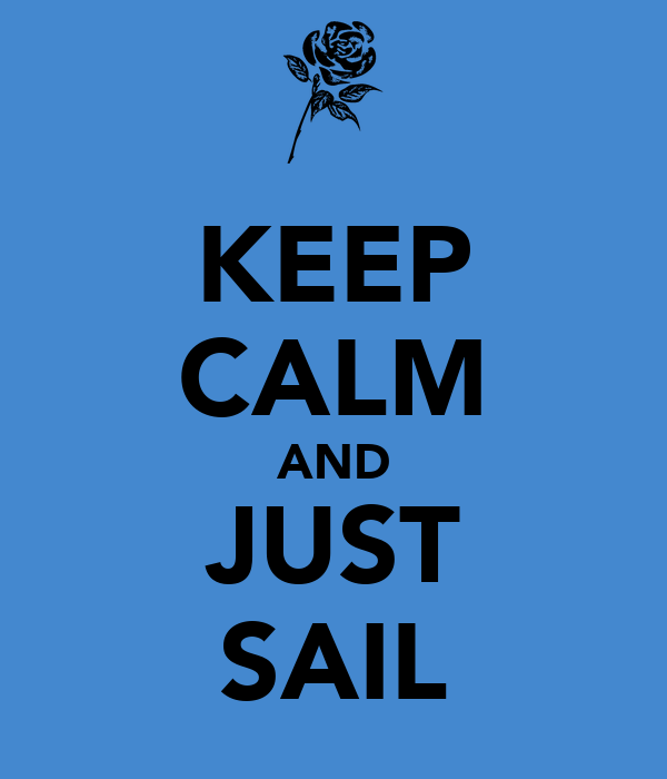 KEEP CALM AND JUST SAIL